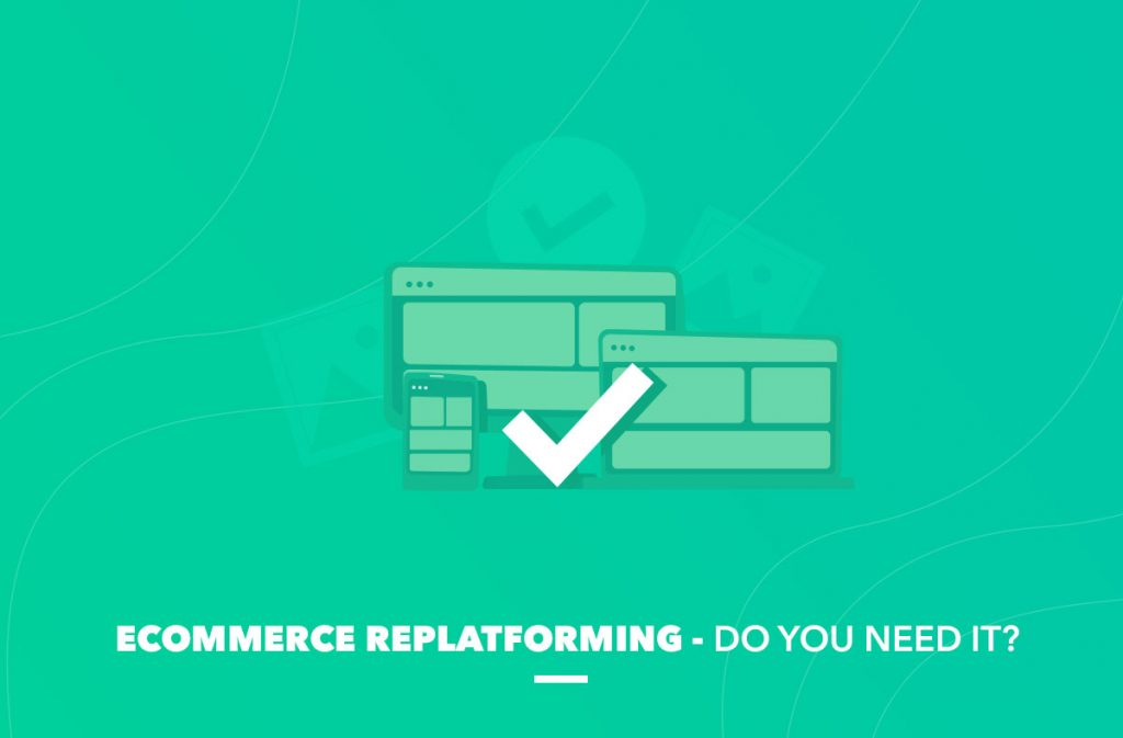 Ecommerce Replatforming Do you Need it