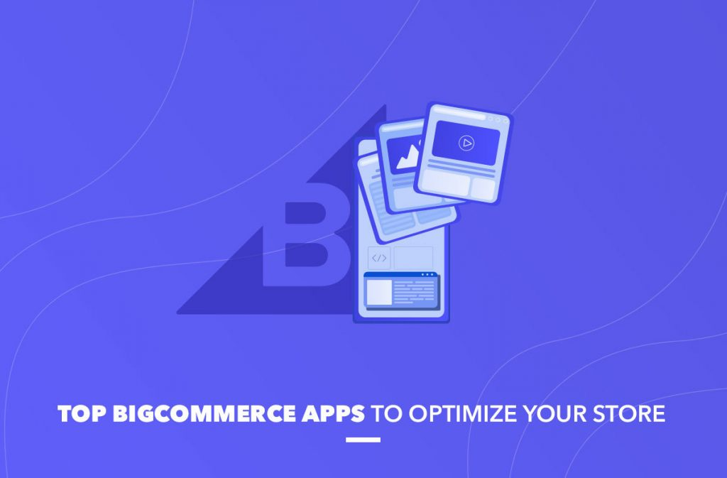 Top BigCommerce apps to optimize your store