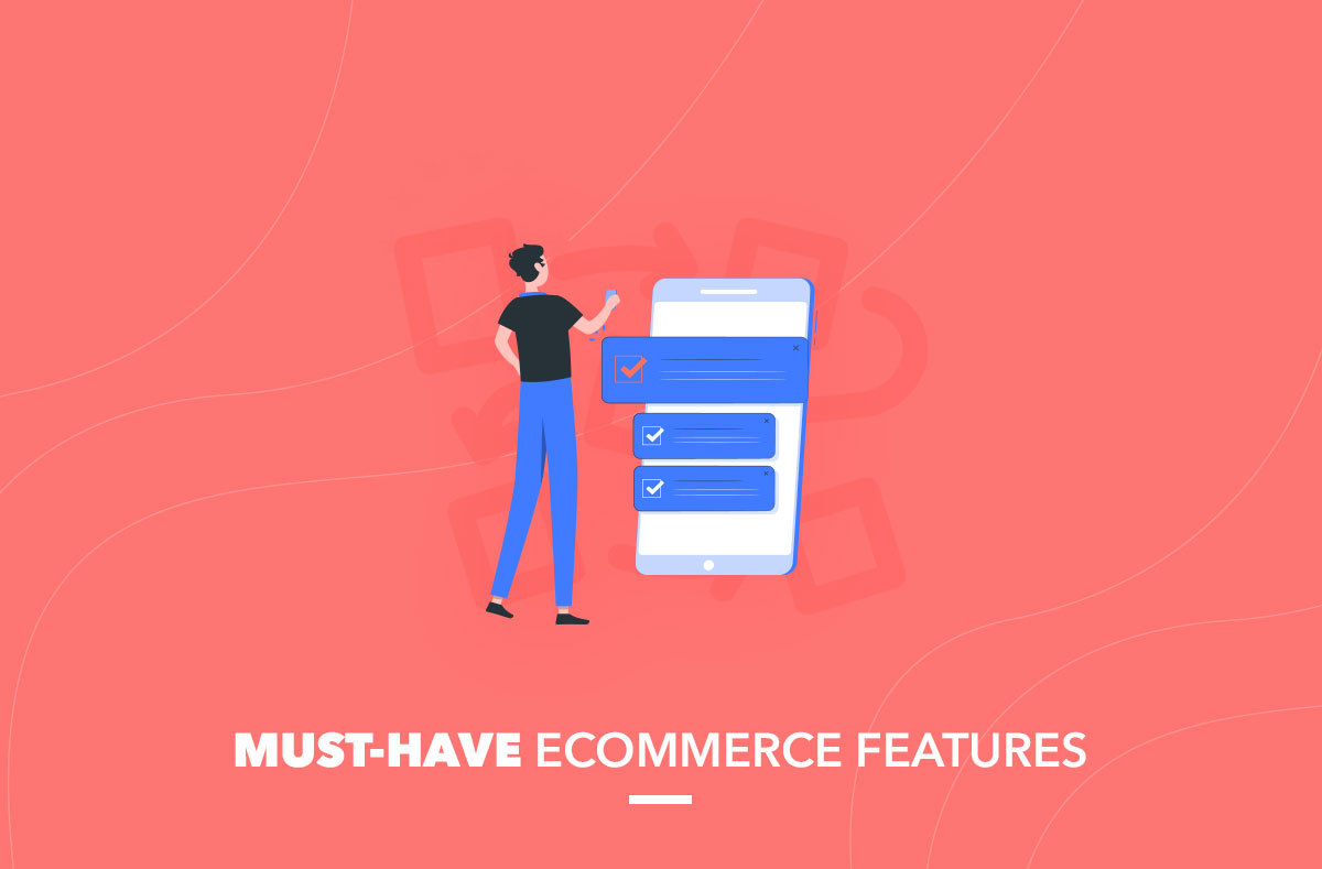 Must-have Ecommerce Features